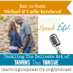 Learning to Speak Life Podcast: Tackling The Delicate Art of Taming The Tongue