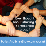 Starting a nonprofit homeschool group correctly. Dollars and Sense Show # 5