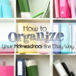 How to Organize Your Homeschool the Easy Way