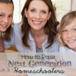 Raising Next Generation Homeschoolers