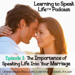 Learning to Speak Life Podcast Episode 3 The Importance of Speaking Life Into Your Marriage