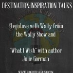 Destination:Inspiration episode #010 with author Julie Gorman and talks LEGO LOVE with Wally from the Wally Show!