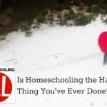 Is Homeschooling the Hardest Thing You've Ever Done?