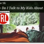 How Do I Talk To My Kids About Sex? – HIRL Episode 16