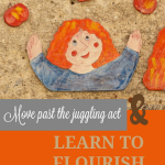Move Past the Juggling Act and Learn to Flourish