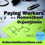 Paying Workers in a Homeschool Organization (Part 1) Dollars and Sense Show #17