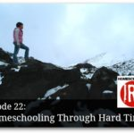 Homeschooling Through Hard Times – HIRL Episode 22