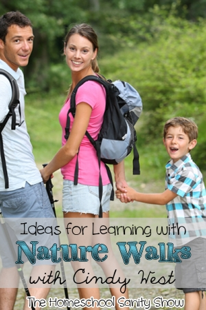 Ideas for Learning with Nature Walks with Cindy West. How you can use nature walks as an entire science curriculum and teach numerous other subjects. Homeschool Sanity Show podcast