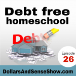 Debt Free Homeschooling. Dollars and Sense Show # 26