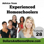 Advice from Experienced Homeschoolers. Dollars and Sense Show #28