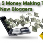 Top 5 Money Making Tips for New Bloggers