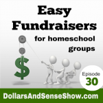 Easy Fundraisers for Homeschool Groups. Dollars and Sense Show # 30