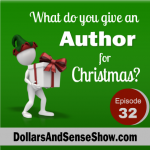 What do you give an author for Christmas? Dollars and Sense Show #32
