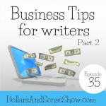 Business Tips for Writers Part 2. Dollars and Sense Show # 35