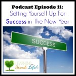 Learning to Speak Life™ Podcast – Episode 11: Setting Yourself Up For Success in the New Year