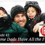 Some Dads Have All The Fun – HIRL Episode 41