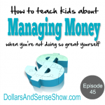 How to Teach Kids About Managing Money (Part 1) Episode 45