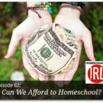 Can We Afford To Homeschool? – HIRL Episode 62