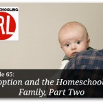 Adoption and the Homeschool Family, Part 2 – HIRL Episode 65