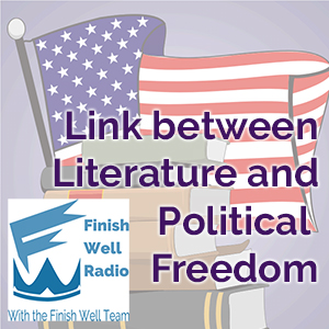 Finish Well Radio, Podcast #024, Link Between Literature and Political Freedom