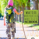 What to Do When Your Child Wants to Go to School