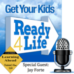 Helping your kids get ready for life with special guest, Jay Forte