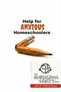 Help for Anxious Homeschoolers: The Homeschool Sanity Show