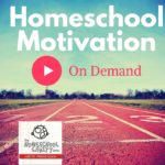 Homeschool Motivation When You Need It