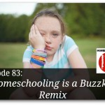 Homeschooling is a Buzzkill Remix – Episode 83