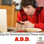 Your Homeschooled Teen Has ADD? Help is Here