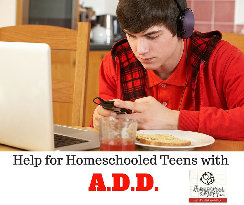 Help for Homeschooled Teens with A.D.D.: The Homeschool Sanity Show