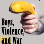 MBFLP 108 – Boys, Violence, and War