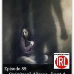 Spiritual Abuse, Part 1 – HIRL Episode 89