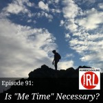 "Is ""Me Time"" Necessary? – HIRL Episode 91"