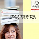 Finding Balance as a Homeschool Mom