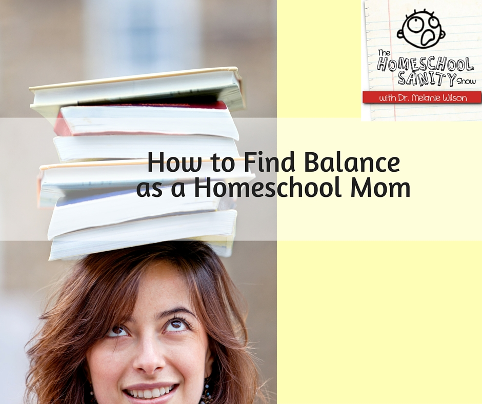 How to Find Balance as Homeschool Mom: The Homeschool Sanity Show Podcast