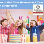 How to End Your Homeschool Year on a High