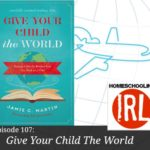 Give Your Child The World – HIRL Episode 107