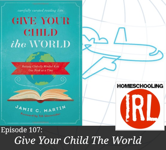 Free homeschool podcast aobut Jamie Martin's new book: Give Your Child The World.