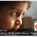 Talking With Kids About Tragedy – Special Replay