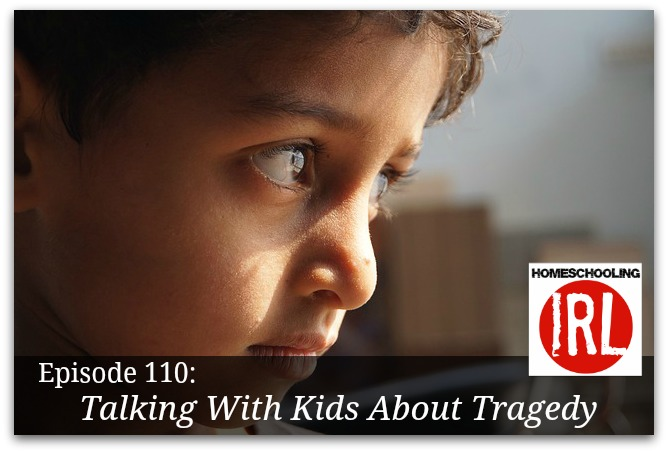 Free Homeschool podcast about talking to kids about tragedy.