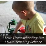 I Love Homeschooling, But I Hate Teaching Science – HIRL Episode112