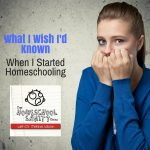 What I Wish Someone Had Told Me When I Started Homeschooling