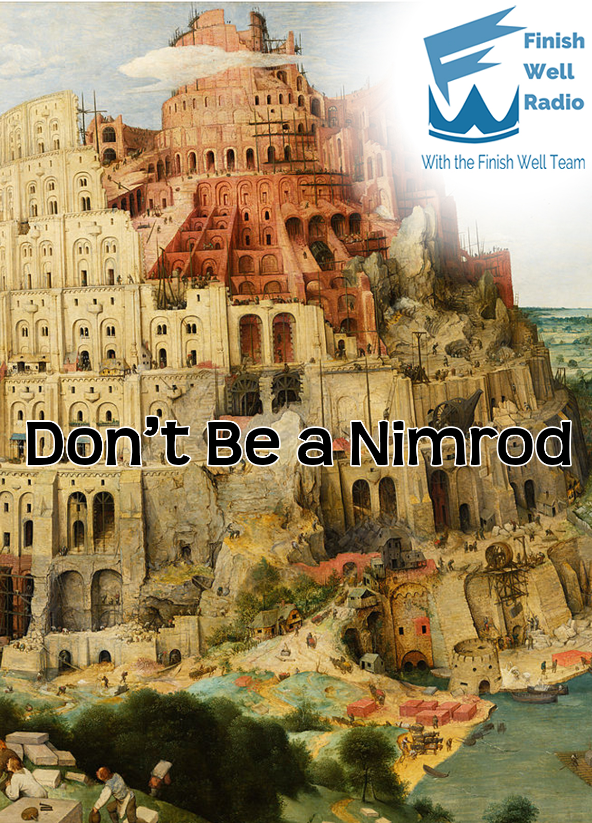 Don\'t Be A Nimrod Finish Well podcast
