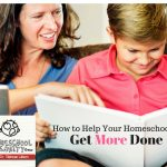 Help Your Homeschooler Get More Done