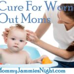 Cure For Worn Out Mom