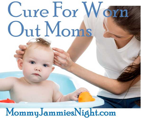 cure for worn out moms