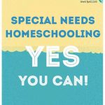 Special Needs Homeschooling – YES You Can!