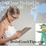 Draw Close To God In A Busy World