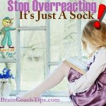 Stop Overreacting It's Just A Sock